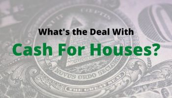 whats the deal with cash for houses