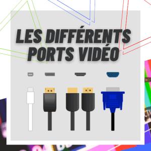 Les différents ports vidéo