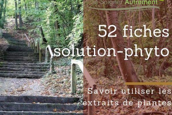 52 fiches solution-phyto, savoir utiliser les extraits de plantes