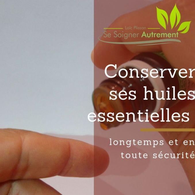 Conserver ses huiles essentielles longtemps et en toutes sécurité