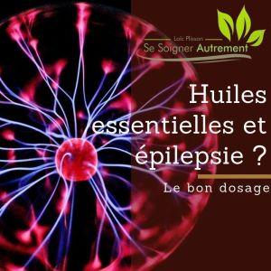 huiles essentielles et épilepsie ? le bon usage