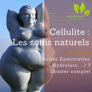 Cellulite : Quels soins naturels (Huiles Essentielles, Hydrolats, …) ? Dossier complet