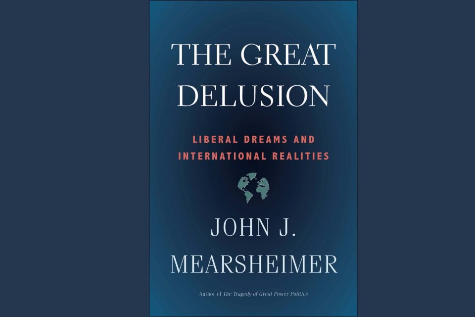 The Great Delusion: Liberal Dreams and International Relations