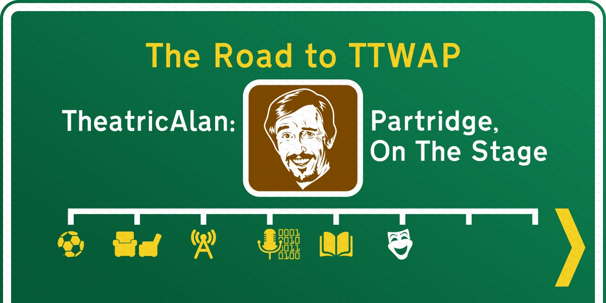 The Road to This Time With Alan Partridge #6… The Man Who Thinks He's It / And Other Less Successful Characters