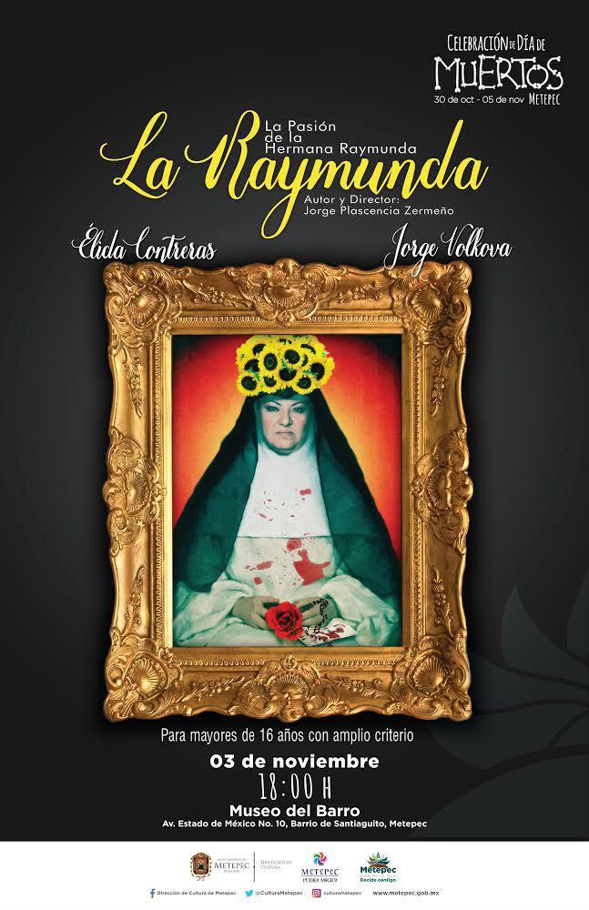 "Obra de Teatro ""La pasión de la hermana Raymunda"" estará en Metepec"