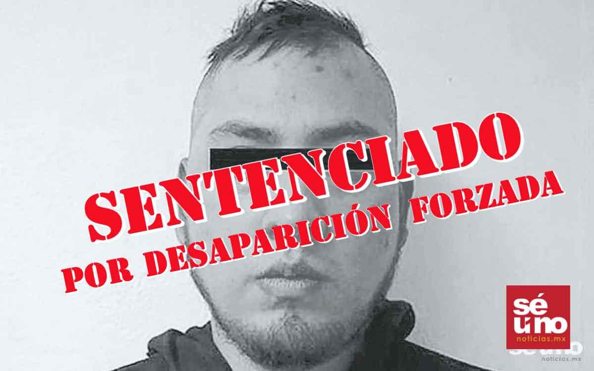 """Sentencian a 17 años más de cárcel al """"Monstruode Toluca"""" por desaparición forzada"""