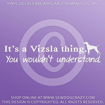 It's a Vizsla Thing Vinyl Sticker