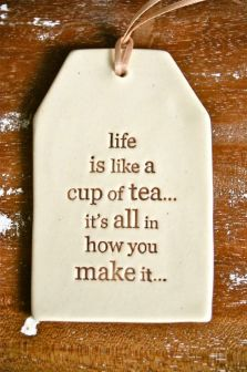 life is like a cp of tea