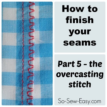 Tutorial: Use an overcasting stitch to finish your seam allowances