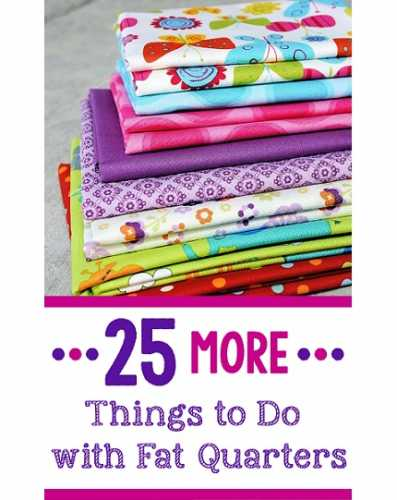 25 sewing projects you can make from fat quarters