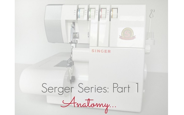 Tutorial: Anatomy of a serger