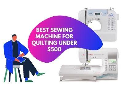 Best Sewing Machine For Quilting Under 500 1 1