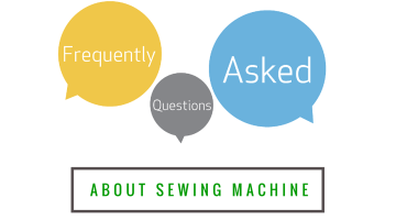 Frequently Asked Questions About Sewing Machine