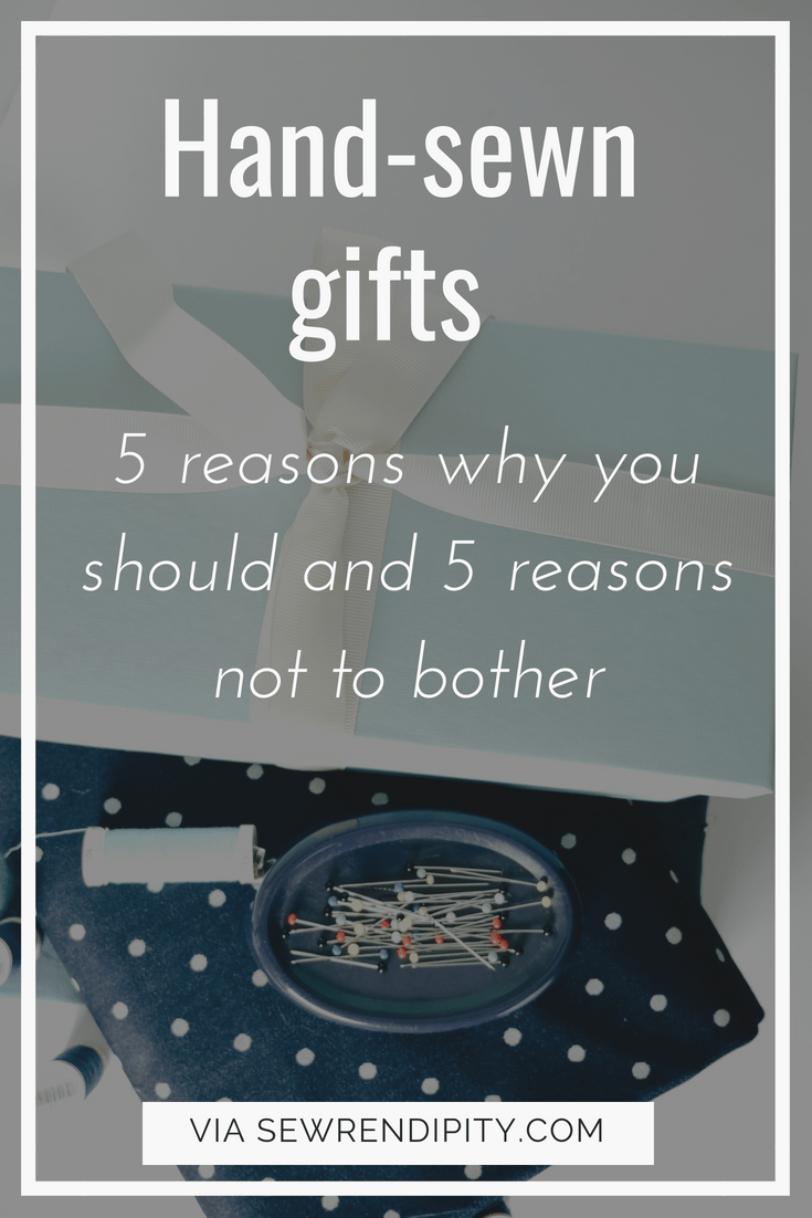 Considering making hand-sewn gifts? Here are 5 reasons why you should and 5 reasons not to bother. Via Sewrendipity.com