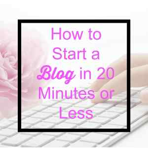How to start a blog in 20 minutes or less