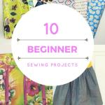 10 Beginner Sewing Projects