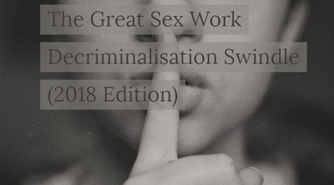 The Great Sex Work Decriminalisation Swindle (2018 Edition)