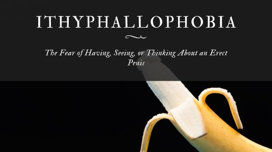 Ithyphallophobia The Fear of Having, Seeing, or Thinking About an Erect Penis