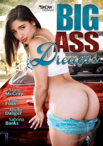 Big Ass Dreams, Skow for Girlfriends Films, B. Skow, Marie McCray, Lola Foxx, Abella Danger, Sabrina Banks, All Sex, Big Butt