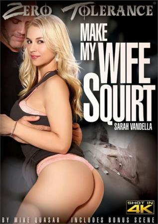 Make My Wife Squirt, XXX DVD, Zero Tolerance, Mike Quasar, Sarah Vandella, Bridgette B., Jasmine Jae, Veruca James, Derrick Pierce, Small Hands, Michael Vegas, Isiah Maxwell, All Sex, Cumshots, Squirting, Wives