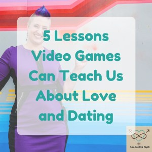 5 Lessons Video Games Can Teach Us About Love and Dating