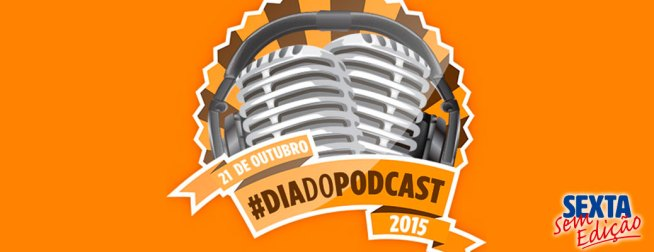 Dia do Podcast 2015 - SSE 015