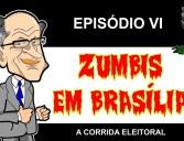 ZUMBIS EM BRASÍLIA EP 6 – A CORRIDA ELEITORAL