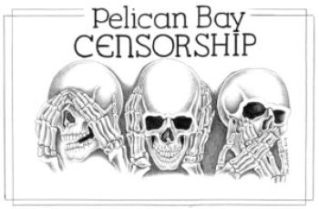 """Pelican Bay Censorship"" – Art: Michael Russell, C-90473, PBSP D7-217, P.O. Box 7500, Crescent City CA 95532"