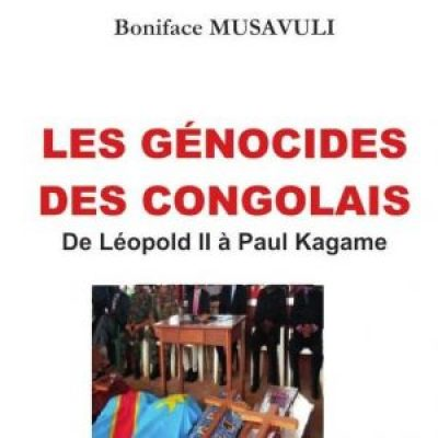 """Les Génocides des Congolais from Léopold II to Paul Kagame"" (""Genocide of the Congolese from Léopold II to Paul Kagame"") by Boniface Musavuli"