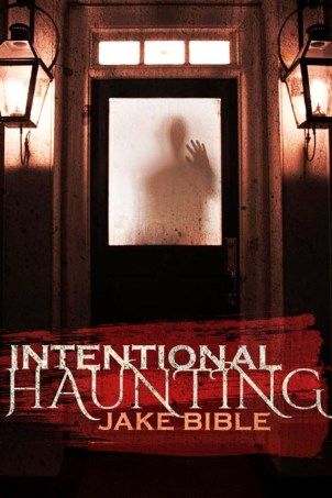 Intentional Haunting - Jake Bible