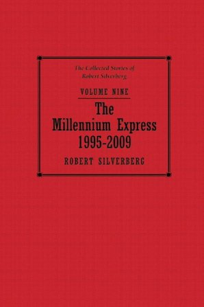 The Collected Stories of Robert Silverberg, Volume Nine, The Millennium Express - Robert Silverberg