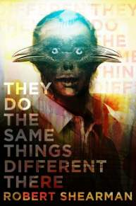 They Do the Same Things Different There - Robert Shearman