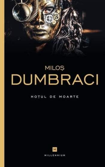 Hotul de moarte - Milos Dumbraci