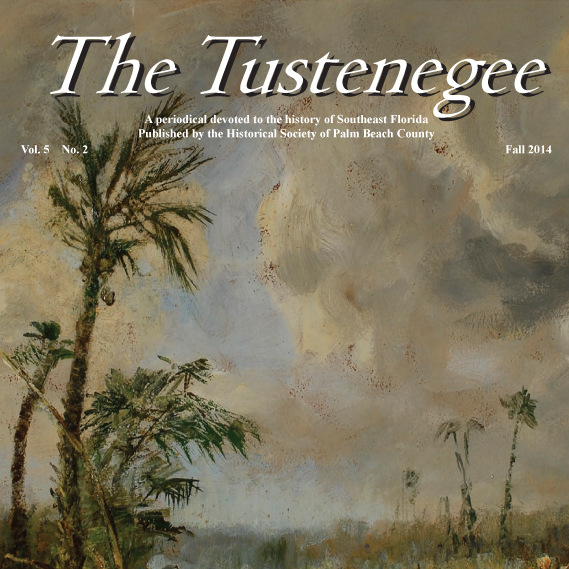 The Tustenegee is the magazine of the Palm Beach County Historical Society