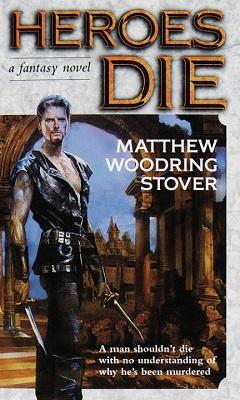 Heroes Die, by Matthew Woodring Stover