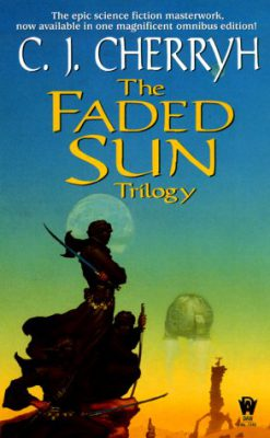 The Faded Sun Trilogy, by C. J. Cherryh