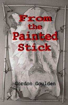 From the Painted Stick, by Gordon Goulden
