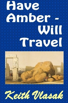 Have Amber -- Will Travel, by Keith Vlasak