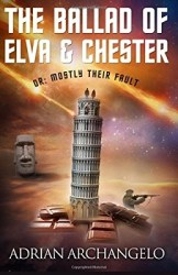 The Ballad of Elva and Chester Or Mostly Their Fault, by Adrian Archangelo book cover