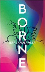 Borne, by Jeff VanderMeer book cover