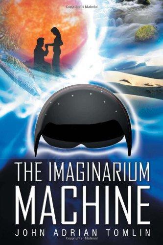 The Imaginarium Machine, by John Adrian Tomlin