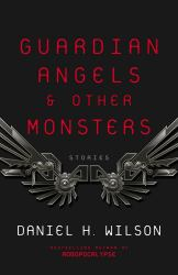 Guardian Angels & Other Monsters, by Daniel H. Wilson book cover