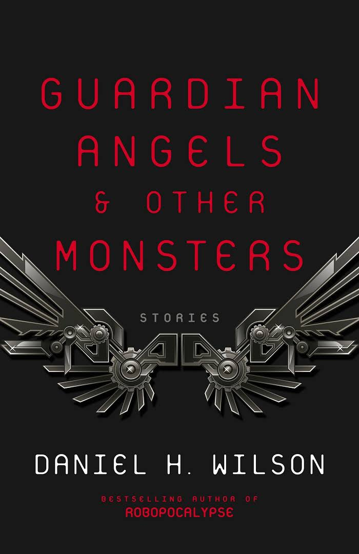 Guardian Angels & Other Monsters, by Daniel H. Wilson