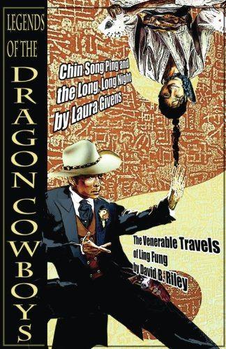 Legends of the Dragon Cowboys, by David B. Riley and Laura Givens