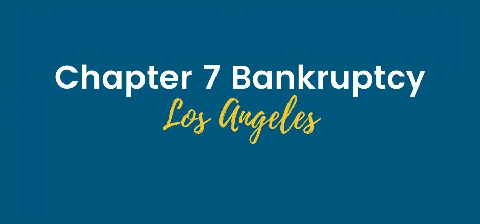 Chapter 7 Bankruptcy Los Angeles
