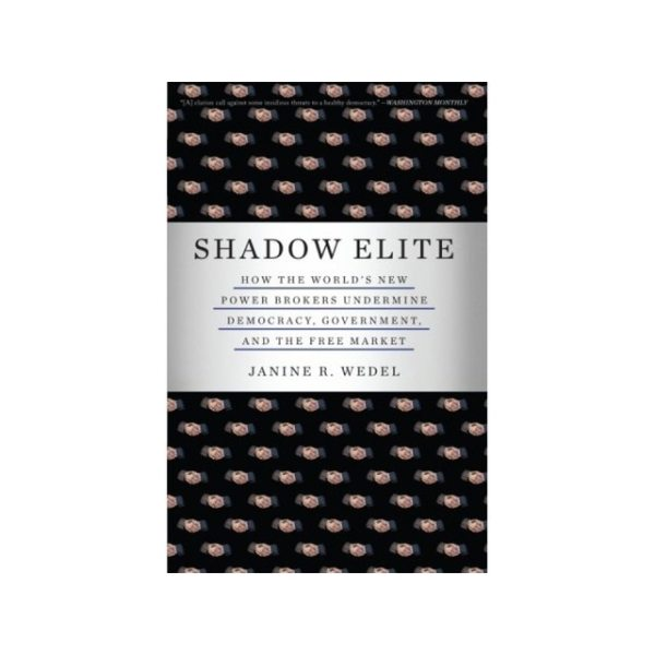 Shadow Elite: How The World's New Power Brokers Undermine ...