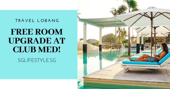 TRAVEL LOBANG: FREE ROOM UPGRADE AT CLUB MED (BALI & BINTAN)!