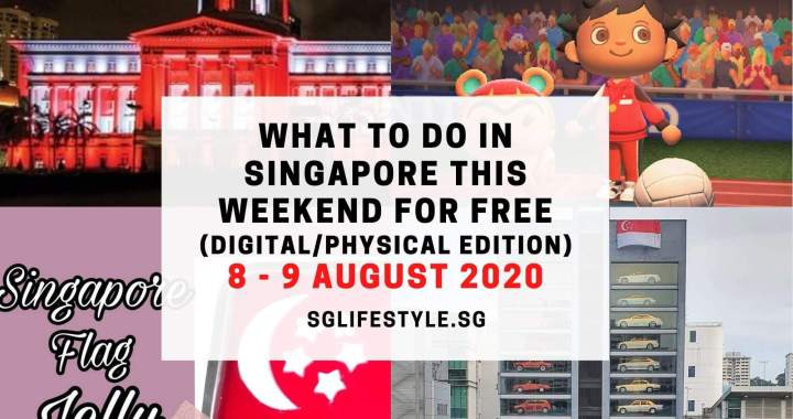 What to Do in Singapore this Weekend For FREE on 8 – 9 August 2020! (A National Day Special) #SupportLocalSG