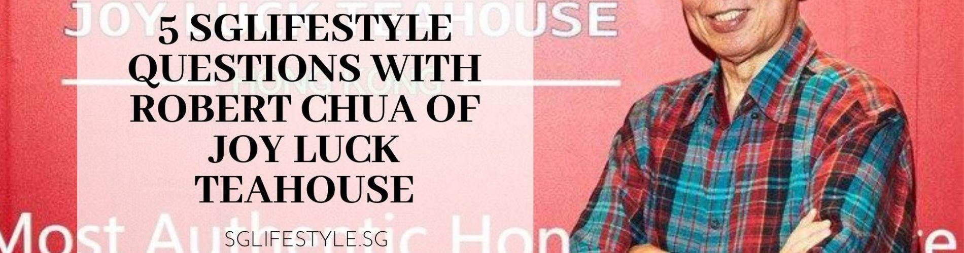 sglifestylesg robert chua joy luck teahouse
