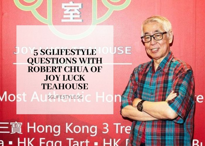 sglifestylesg robert chua joy luck teahouse